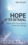 Hope After Betrayal: When Sexual Addiction Invades Your Marriage Paperback