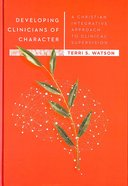 Developing Clinicians of Character: A Christian Integrative Approach to Clinical Supervision Hardback