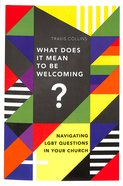 What Does It Mean to Be Welcoming?: Navigating Lgbt Questions in Your Church Paperback