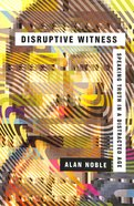 Disruptive Witness: Speaking Truth in a Distracted Age