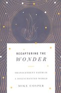 Recapturing the Wonder: Transcendent Faith in a Disenchanted World Paperback