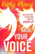 Raise Your Voice: Why We Stay Silent and How to Speak Up Paperback
