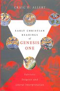 Early Christian Readings of Genesis One: Patristic Exegesis and Literal Interpretation Paperback