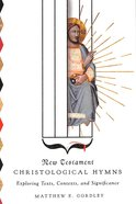 New Testament Christological Hymns: Exploring Texts, Contexts, and Significance Paperback