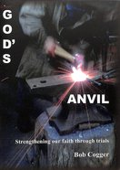 God's Anvil: Strengthening Our Faith During Trials