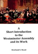 A Short Introduction to the Westminster Assembly and Its Work Paperback