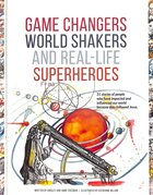 Game Changers, World Shakers and Real Life Superheroes