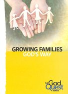 Growing Families God's Way (#09 in The God Quest Series) Booklet