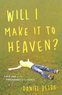 Will I Make It to Heaven?: A New Look At the Perserverance of the Saints