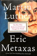 Martin Luther: The Man Who Rediscovered God and Changed the World Hardback