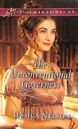The Unconventional Governess (Love Inspired Series Historical)
