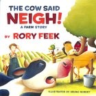The Cow Said Neigh!: A Farm Story Hardback