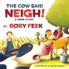 The Cow Said Neigh!: A Farm Story Hardback