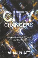 City Changers: Being the Presence of Christ in Your Community Paperback