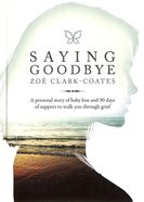 Saying Goodbye: A Personal Story of Baby Loss and 90 Days of Support to Walk You Through Grief Paperback