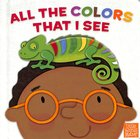 All the Colors That I See (Little Words Matter Series)