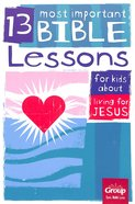 Living For Jesus (13 Most Important Bible Lessons For Kids About Series) Paperback