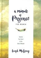 A Minute of Presence For Women: Awaken Your Heart to the God of Wonder Hardback