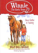 Horse Gentler in Training (#01 in Winnie: The Early Years Series) Paperback