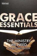 Ministry We Need, The: The Reformed Pastor (Grace Essentials Series) Paperback