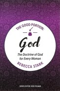 God: The Doctrine of God For Every Woman (#02 in The Good Portion Series) Paperback