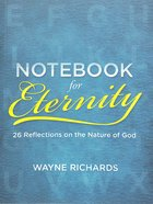 Notebook For Eternity: 26 Reflections on the Nature of God Paperback
