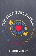 Perpetual Battle: The World, the Flesh and the Devil Paperback