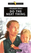Elisabeth Elliot - Do the Next Thing (Trail Blazers Series) Paperback