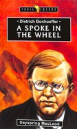 Dietrich Bonhoeffer - a Spoke in the Wheel (Trail Blazers Series) Paperback