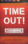 Time Out!: The Gift Or the God of Youth Sports Paperback
