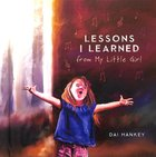 Lessons I Learned From My Little Girl Hardback
