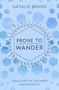 Prone to Wander: Comfort and Challenge For the Lukewarm and Backsliding Paperback