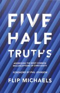 Five Half-Truths: Addressing the Most Common Misconceptions of Christianity