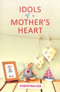 Idols of a Mother's Heart Paperback