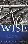 Wise: Living By the Ancient Words of the Commandments and Proverbs Paperback