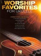 Worship Favorites For Ukulele:25 Songs to Strum & Sing (Music Book)