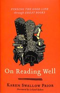 On Reading Well: Finding the Good Life Through Great Books Hardback