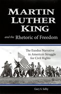 Martin Luther King and the Rhetoric of Freedom: The Exodus Narrative in America's Struggle For Civil Rights Paperback