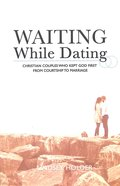 Waiting While Dating: Christian Couples Who Kept God First From Courtship to Marriage Paperback