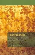 Four Prophets: A Translation Into Modern English: Amos, Hosea, Micah, Isaiah (J B Phillips Classics Series) Paperback