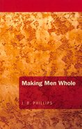 Making Men Whole (J B Phillips Classics Series) Paperback