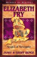Elizabeth Fry - Angel of Newgate (Heroes Of History Series) Paperback
