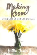 Making Room: Doing Less So God Can Do More Paperback