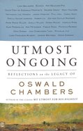 Utmost Ongoing: Reflections on the Legacy of Oswald Chambers