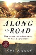 Along the Road: How Jesus Used Geography to Tell God's Story Paperback