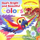 God's Bright and Beautiful Colors (Our Daily Bread For Little Hearts Series)