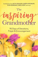 The Inspiring Grandmother: 90 Days of Devotions, Prayer & Encouragement Paperback