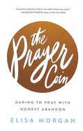 The Prayer Coin: Daring to Pray With Honest Abandon Hardback