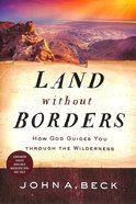 Land Without Borders: How God Guides You Through the Wilderness Paperback