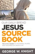 Jesus Sourcebook: The A-To-Z Guide to the People, Places, and Teachings of Jesus's Life Paperback
